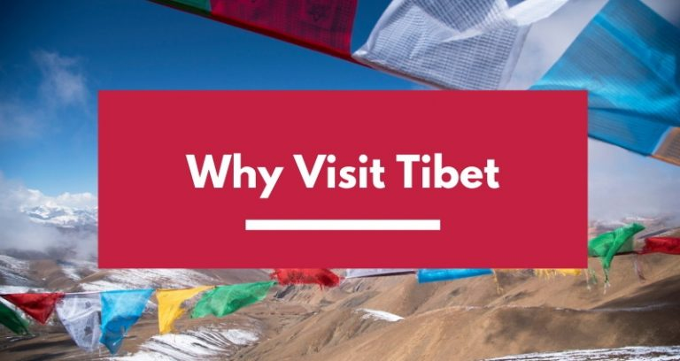 Why Visit Tibet: 7 Reasons to Travel to The Roof of The World